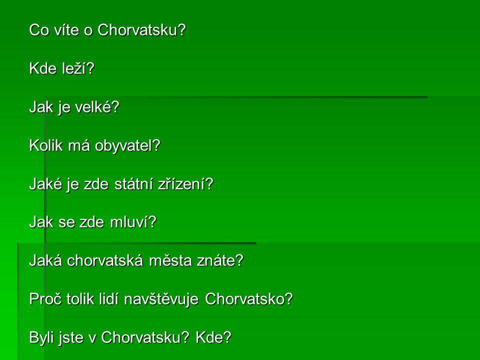 Co víte o Chorvatsku Kde leží Jak je velké Kolik má obyvatel Jaké je zde státní zřízení Jak se zde mluví