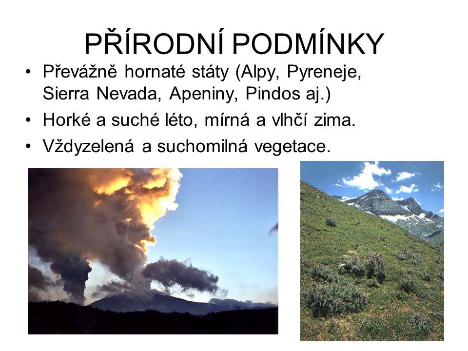 PŘÍRODNÍ PODMÍNKY Převážně hornaté státy (Alpy, Pyreneje, Sierra Nevada, Apeniny, Pindos aj.) Horké a suché léto, mírná a vlhčí zima.