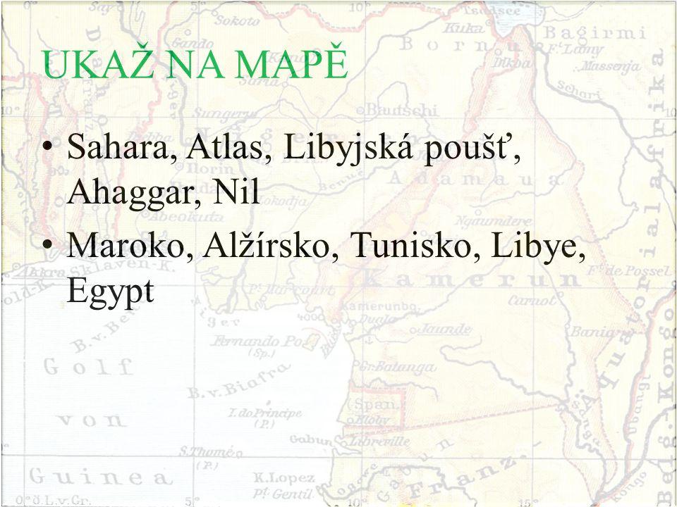 UKAŽ NA MAPĚ Sahara, Atlas, Libyjská poušť, Ahaggar, Nil