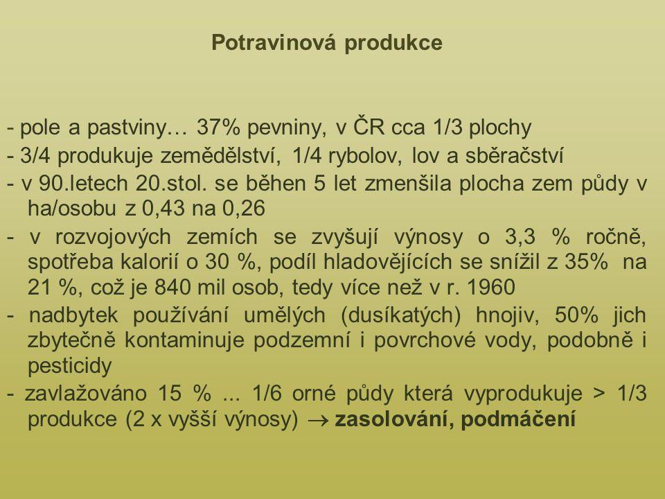 Potravinová produkce - pole a pastviny… 37% pevniny, v ČR cca 1/3 plochy. - 3/4 produkuje zemědělství, 1/4 rybolov, lov a sběračství.