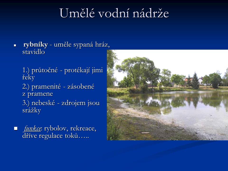 Umělé vodní nádrže 1.) průtočné - protékají jimi řeky