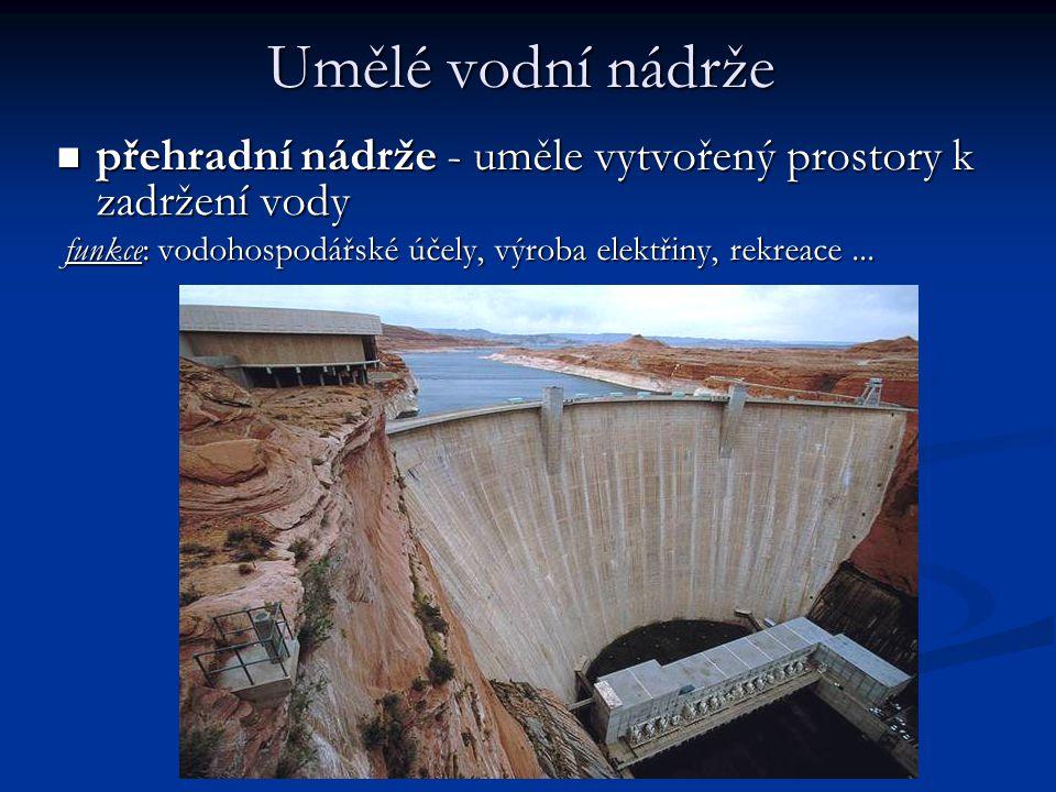 Umělé vodní nádrže přehradní nádrže - uměle vytvořený prostory k zadržení vody.