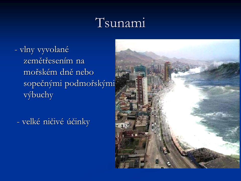Tsunami - vlny vyvolané zemětřesením na mořském dně nebo sopečnými podmořskými výbuchy.