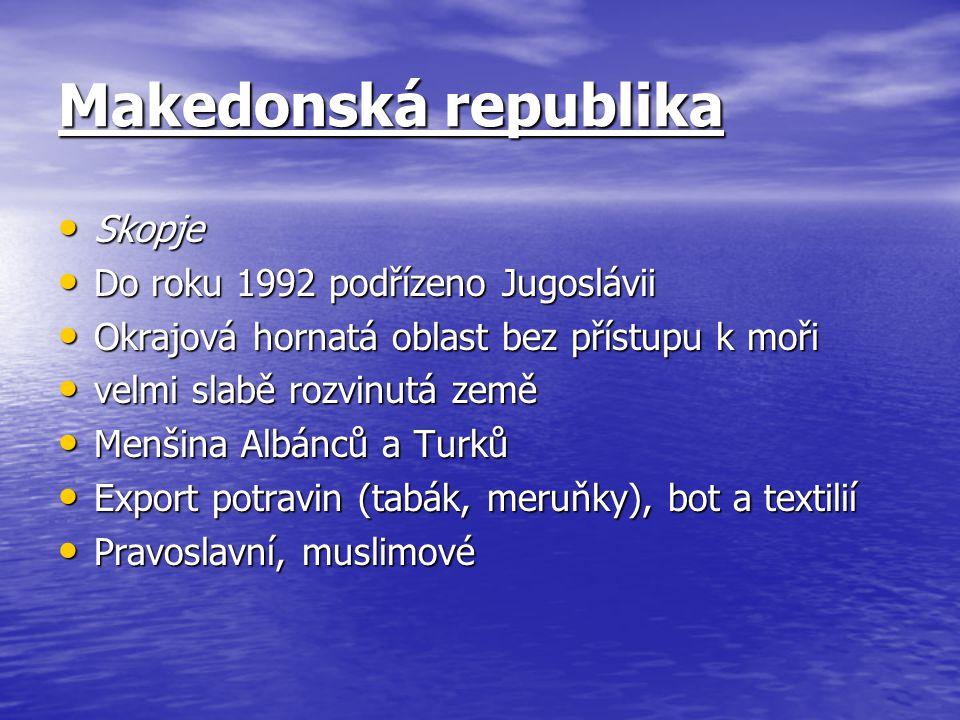 Makedonská republika Skopje Do roku 1992 podřízeno Jugoslávii