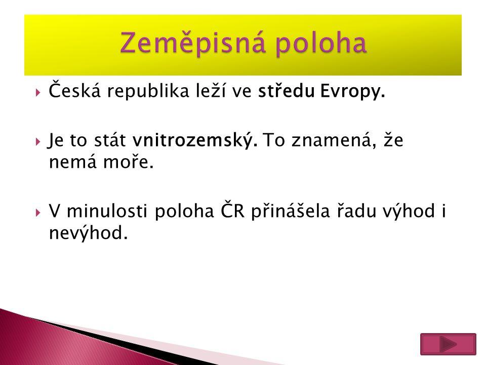 Zeměpisná poloha Česká republika leží ve středu Evropy.