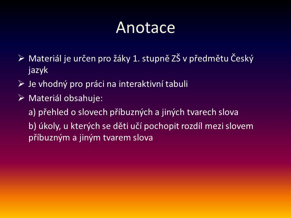 Anotace Materiál je určen pro žáky 1. stupně ZŠ v předmětu Český jazyk