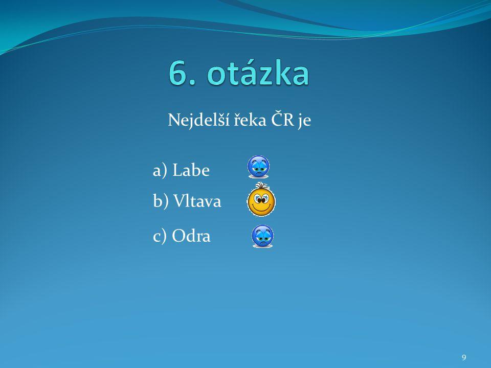 6. otázka Nejdelší řeka ČR je a) Labe b) Vltava c) Odra