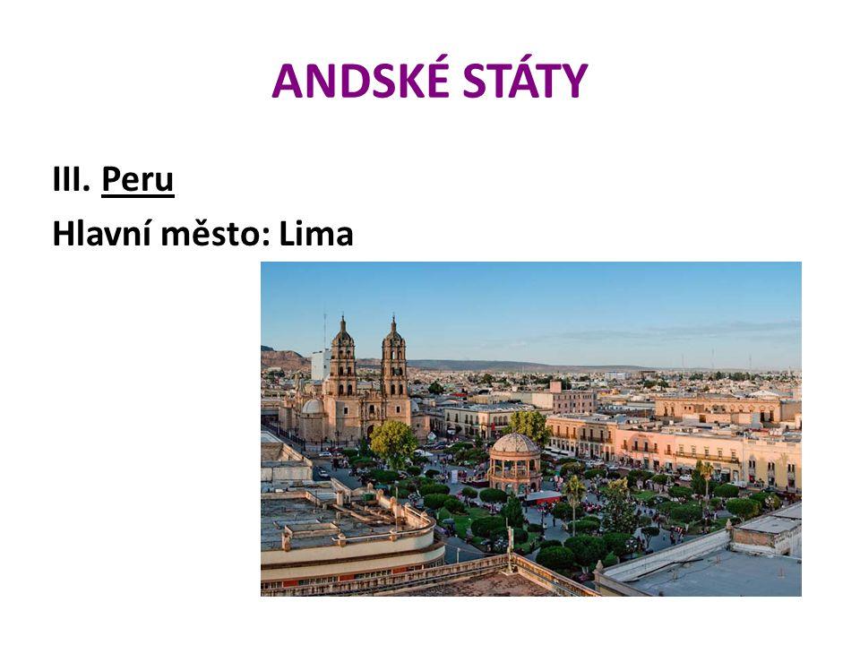ANDSKÉ STÁTY III. Peru Hlavní město: Lima