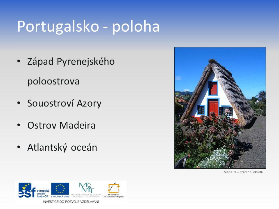 Portugalsko - poloha Západ Pyrenejského poloostrova Souostroví Azory