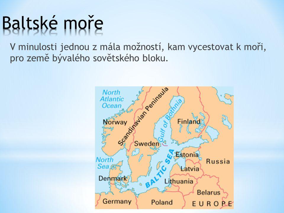 Baltské moře V minulosti jednou z mála možností, kam vycestovat k moři, pro země bývalého sovětského bloku.