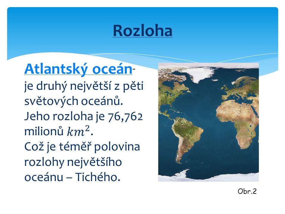 Rozloha Atlantský oceán- je druhý největší z pěti světových oceánů.