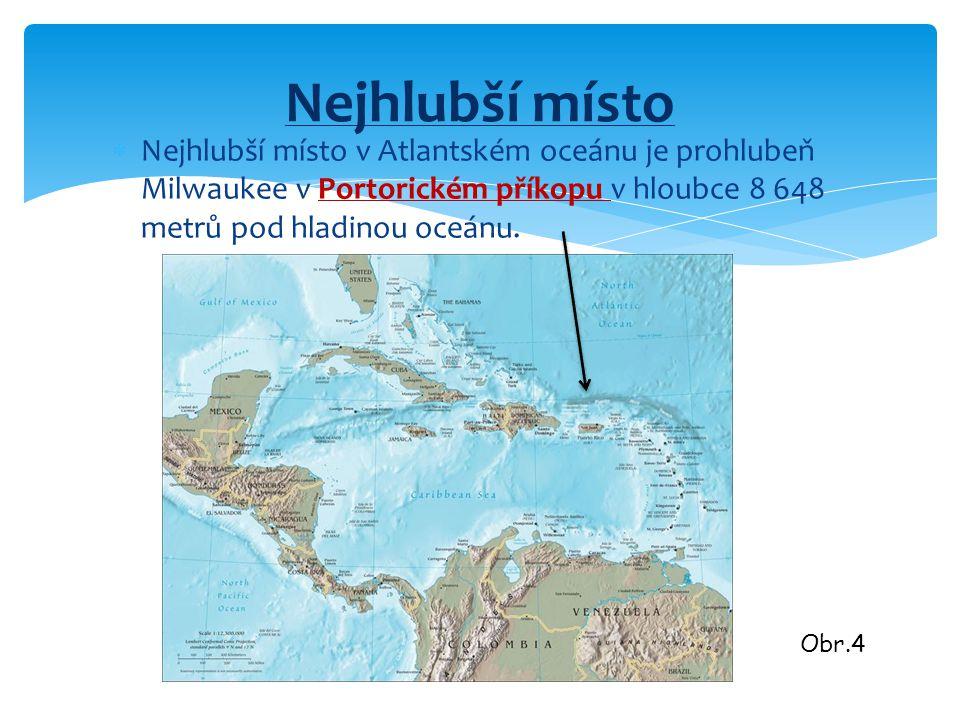 Nejhlubší místo Nejhlubší místo v Atlantském oceánu je prohlubeň Milwaukee v Portorickém příkopu v hloubce 8 648 metrů pod hladinou oceánu.
