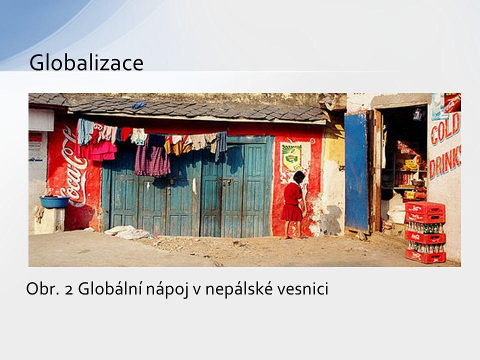 Globalizace Obr. 2 Globální nápoj v nepálské vesnici