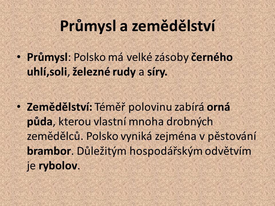 Průmysl a zemědělství Průmysl: Polsko má velké zásoby černého uhlí,soli, železné rudy a síry.