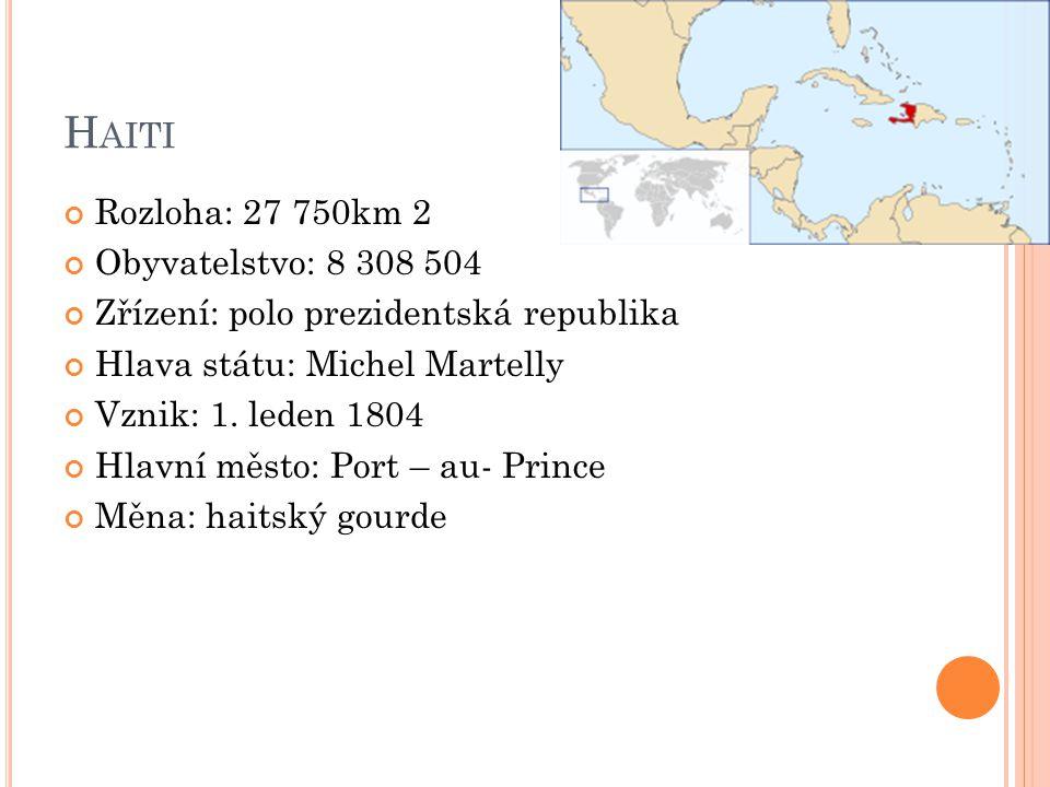 Haiti Rozloha: 27 750km 2 Obyvatelstvo: 8 308 504