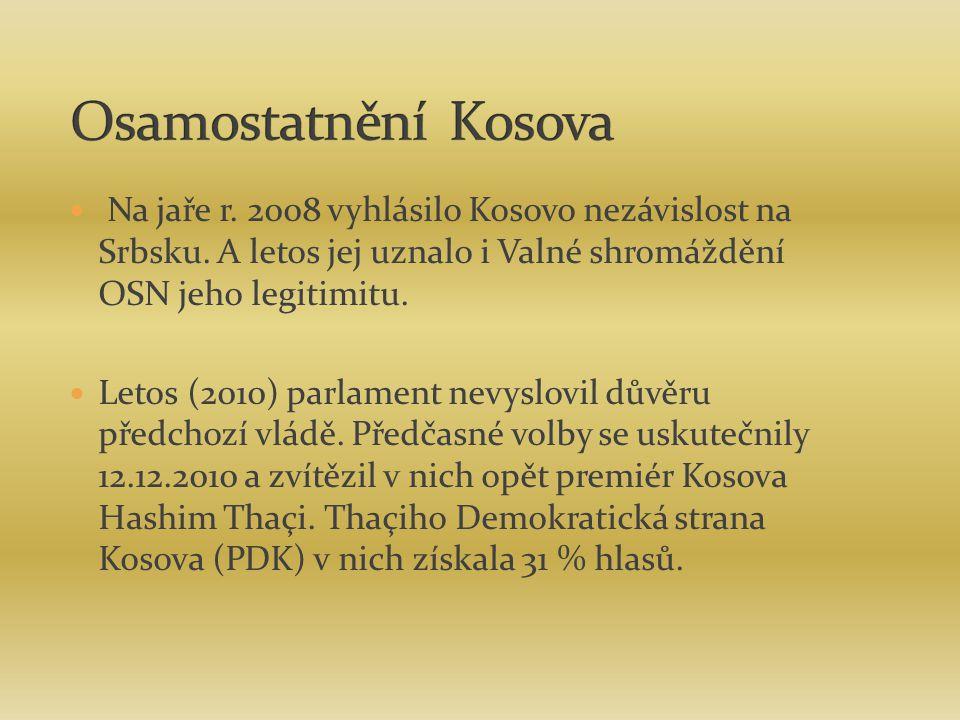 Osamostatnění Kosova Na jaře r. 2008 vyhlásilo Kosovo nezávislost na Srbsku. A letos jej uznalo i Valné shromáždění OSN jeho legitimitu.