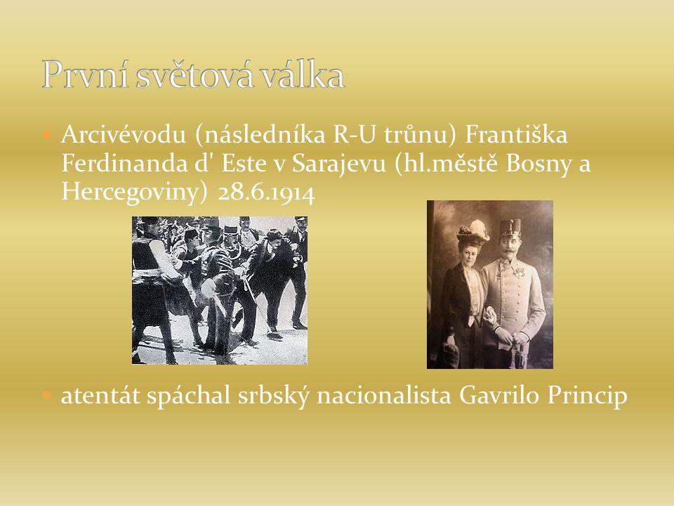 První světová válka Arcivévodu (následníka R-U trůnu) Františka Ferdinanda d Este v Sarajevu (hl.městě Bosny a Hercegoviny) 28.6.1914.