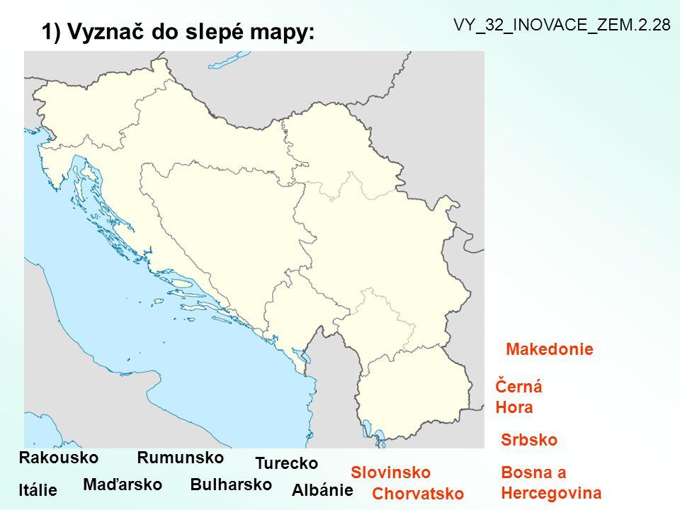 1) Vyznač do slepé mapy: VY_32_INOVACE_ZEM.2.28 Makedonie Černá Hora