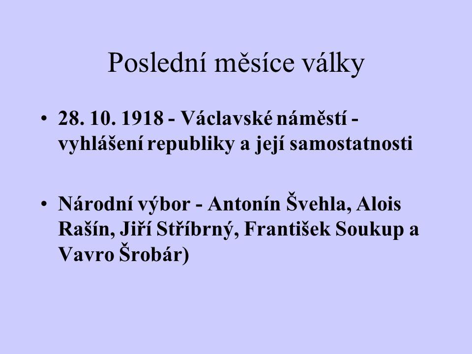 Poslední měsíce války 28. 10. 1918 - Václavské náměstí - vyhlášení republiky a její samostatnosti.