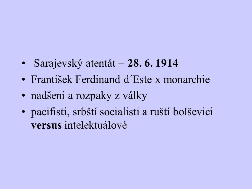 Sarajevský atentát = 28. 6. 1914 František Ferdinand d´Este x monarchie. nadšení a rozpaky z války.