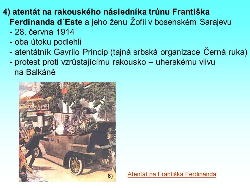 4) atentát na rakouského následníka trůnu Františka
