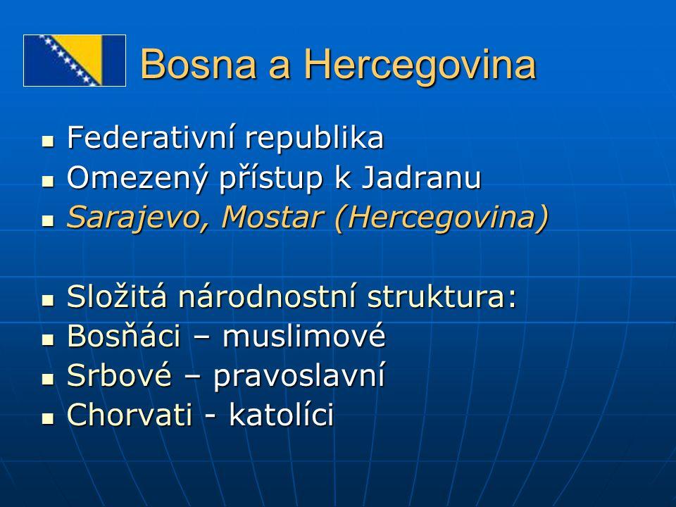 Bosna a Hercegovina Federativní republika Omezený přístup k Jadranu