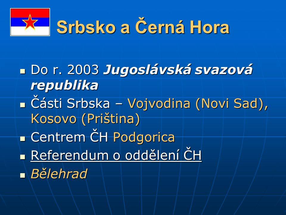 Srbsko a Černá Hora Do r. 2003 Jugoslávská svazová republika