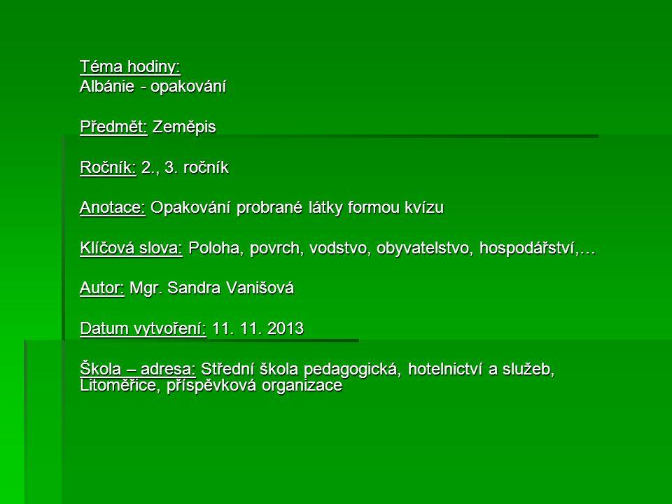 Téma hodiny: Albánie - opakování. Předmět: Zeměpis. Ročník: 2., 3. ročník. Anotace: Opakování probrané látky formou kvízu.