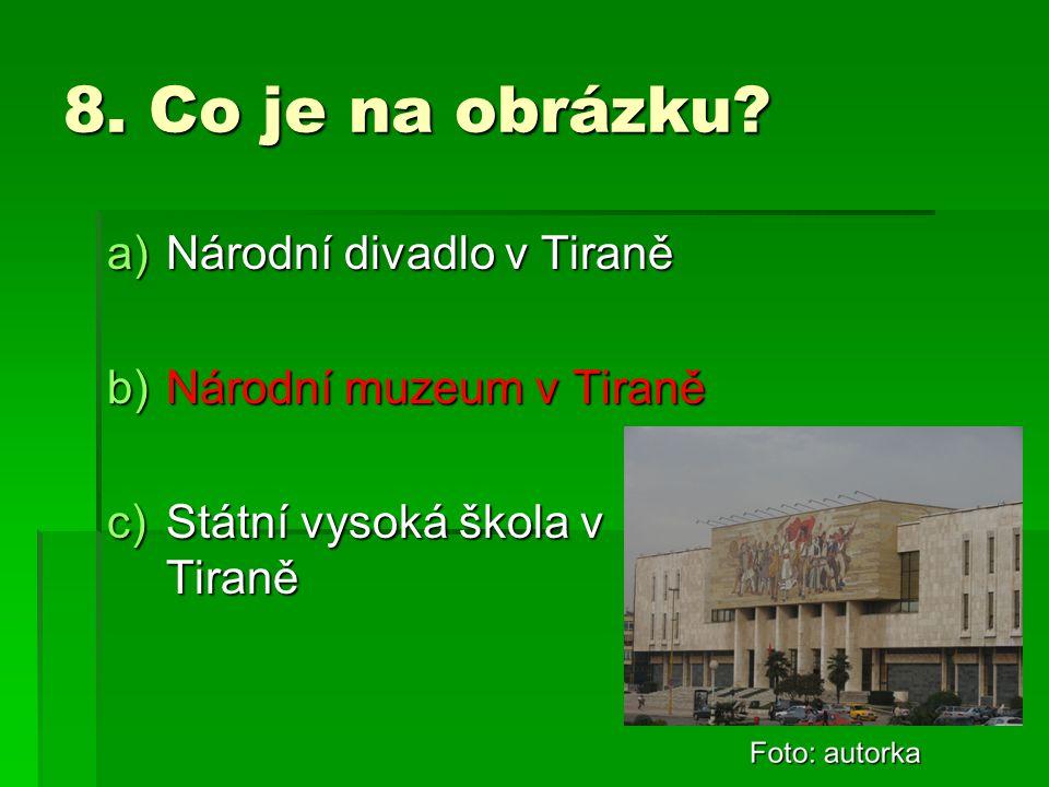 8. Co je na obrázku Národní divadlo v Tiraně Národní muzeum v Tiraně
