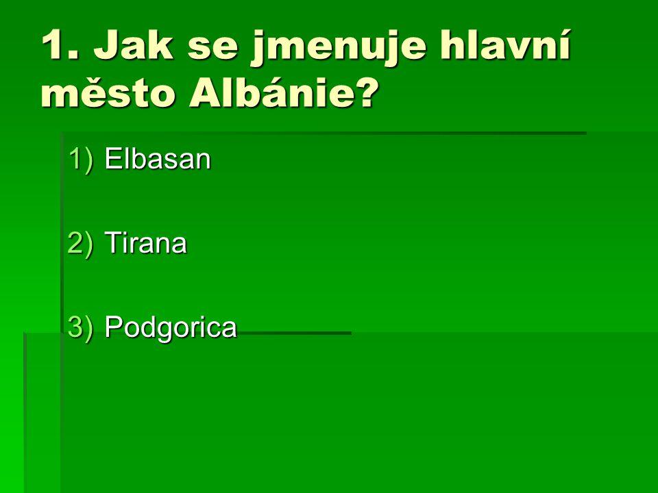 1. Jak se jmenuje hlavní město Albánie