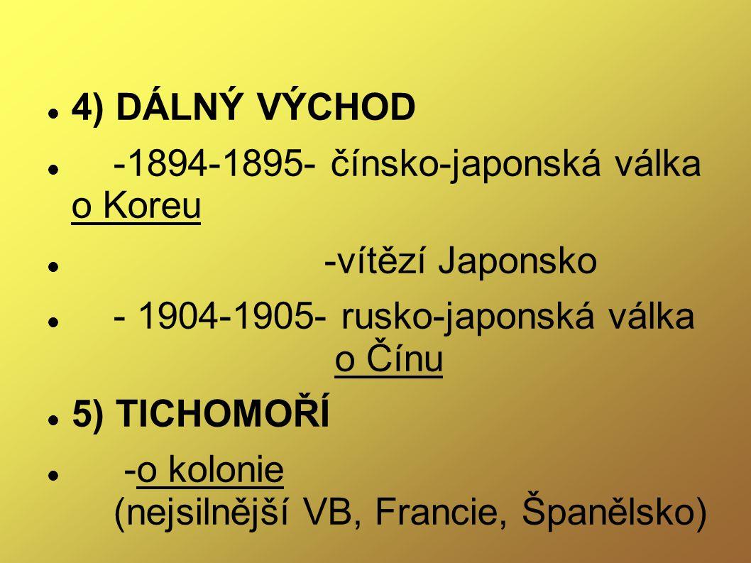 4) DÁLNÝ VÝCHOD -1894-1895- čínsko-japonská válka o Koreu. -vítězí Japonsko.