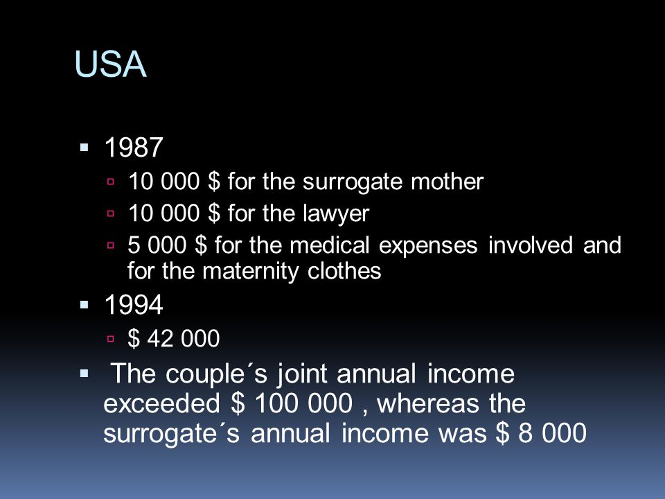 USA $ for the surrogate mother $ for the lawyer $ for the medical expenses involved and for the maternity clothes.