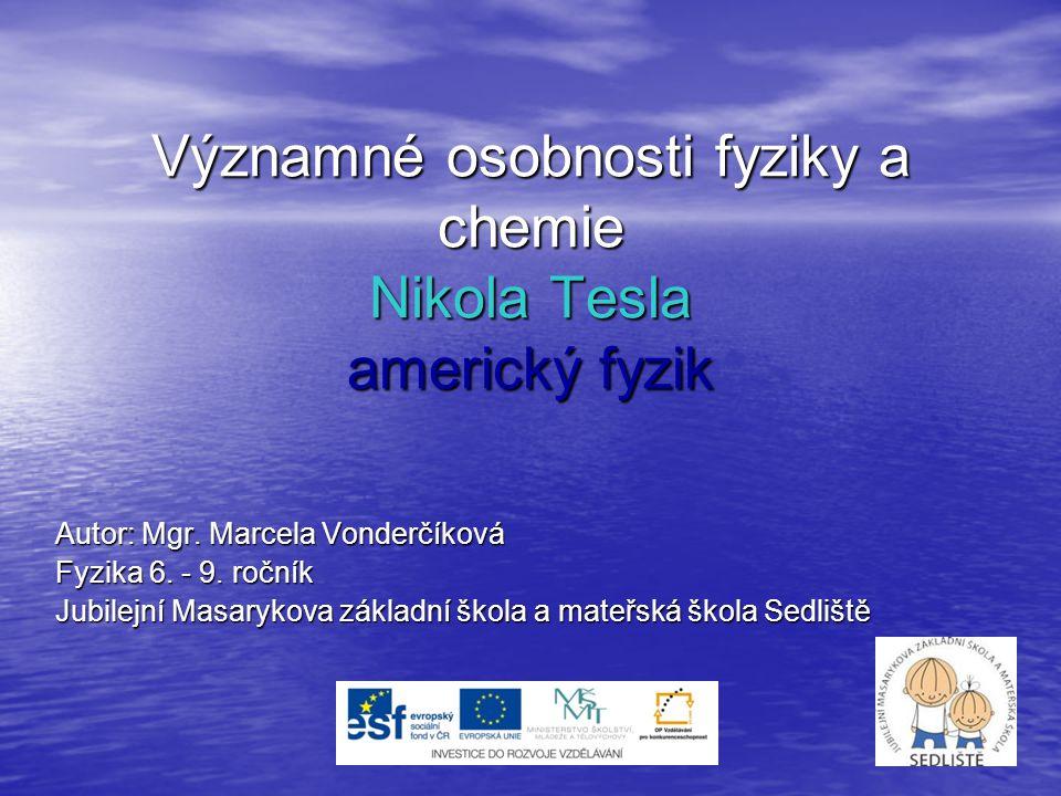 Významné osobnosti fyziky a chemie Nikola Tesla americký fyzik