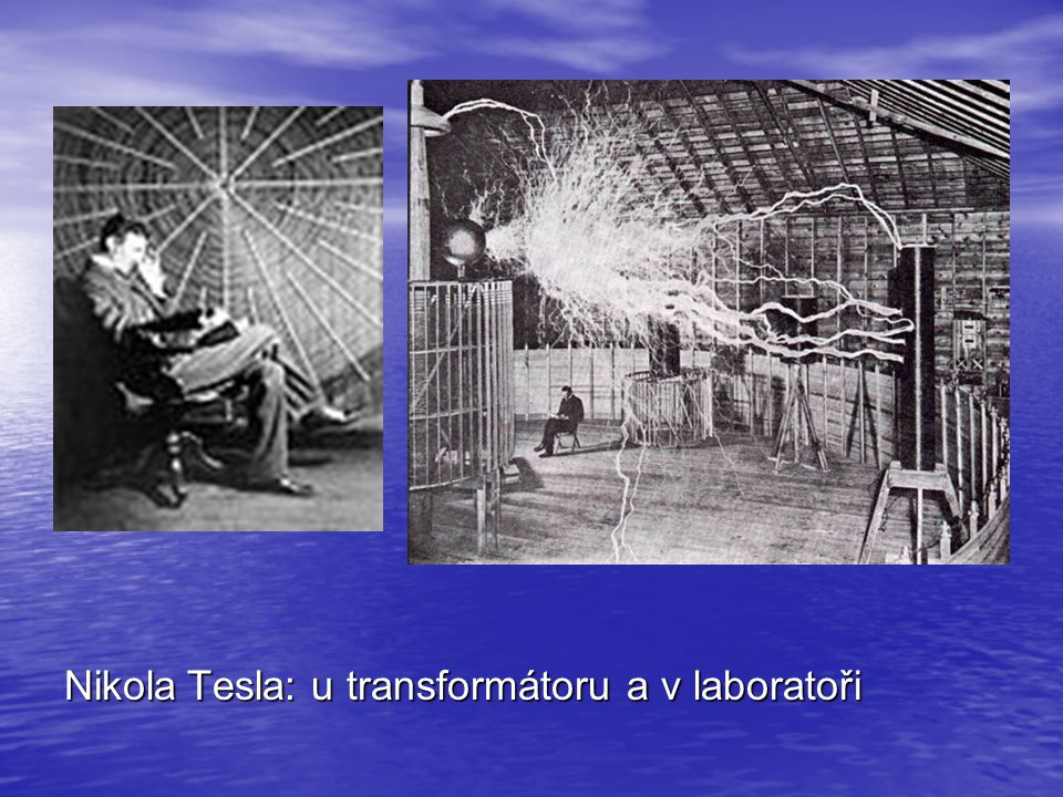 Nikola Tesla: u transformátoru a v laboratoři