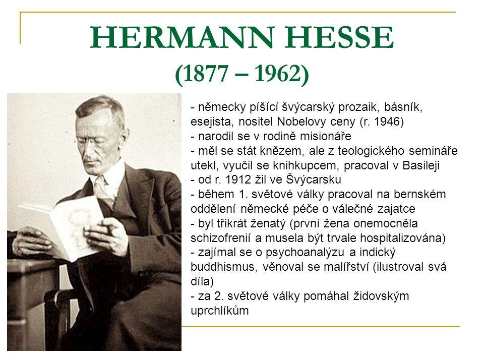 HERMANN HESSE (1877 – 1962) německy píšící švýcarský prozaik, básník, esejista, nositel Nobelovy ceny (r. 1946)