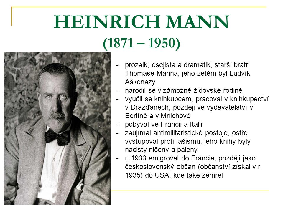 HEINRICH MANN (1871 – 1950) prozaik, esejista a dramatik, starší bratr Thomase Manna, jeho zetěm byl Ludvík Aškenazy.
