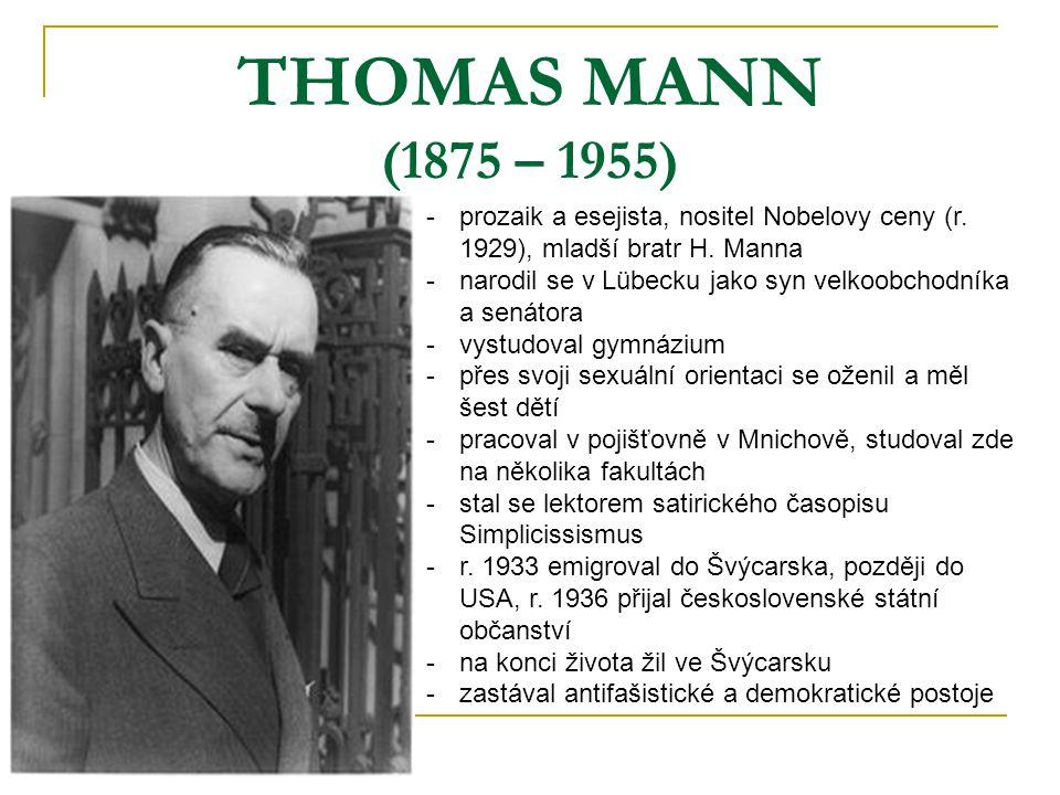 THOMAS MANN (1875 – 1955) prozaik a esejista, nositel Nobelovy ceny (r. 1929), mladší bratr H. Manna.
