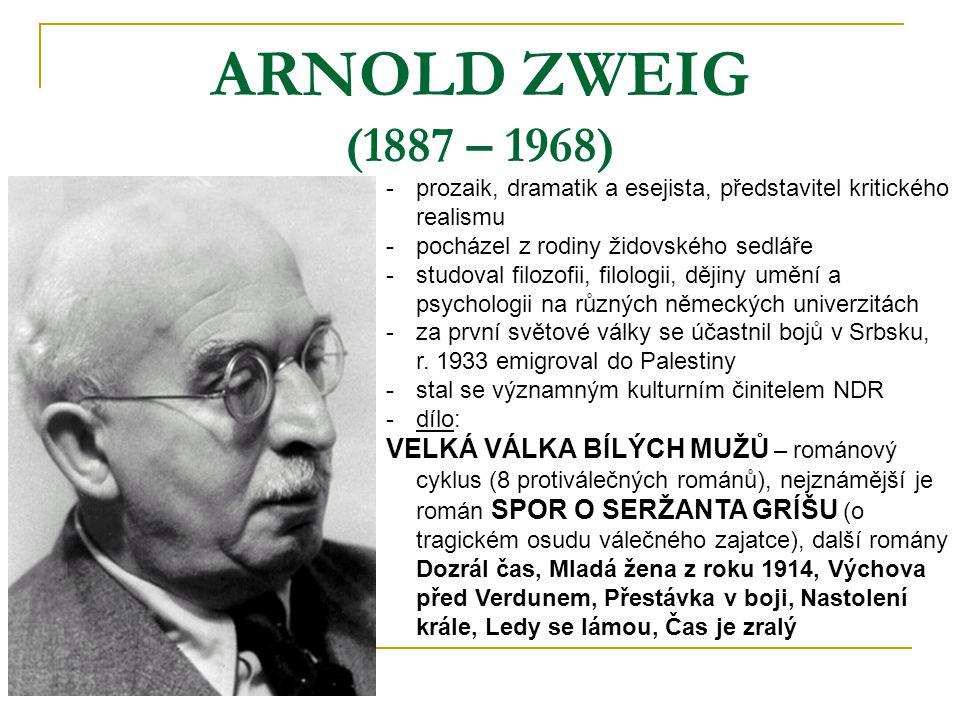 ARNOLD ZWEIG (1887 – 1968) prozaik, dramatik a esejista, představitel kritického realismu. pocházel z rodiny židovského sedláře.