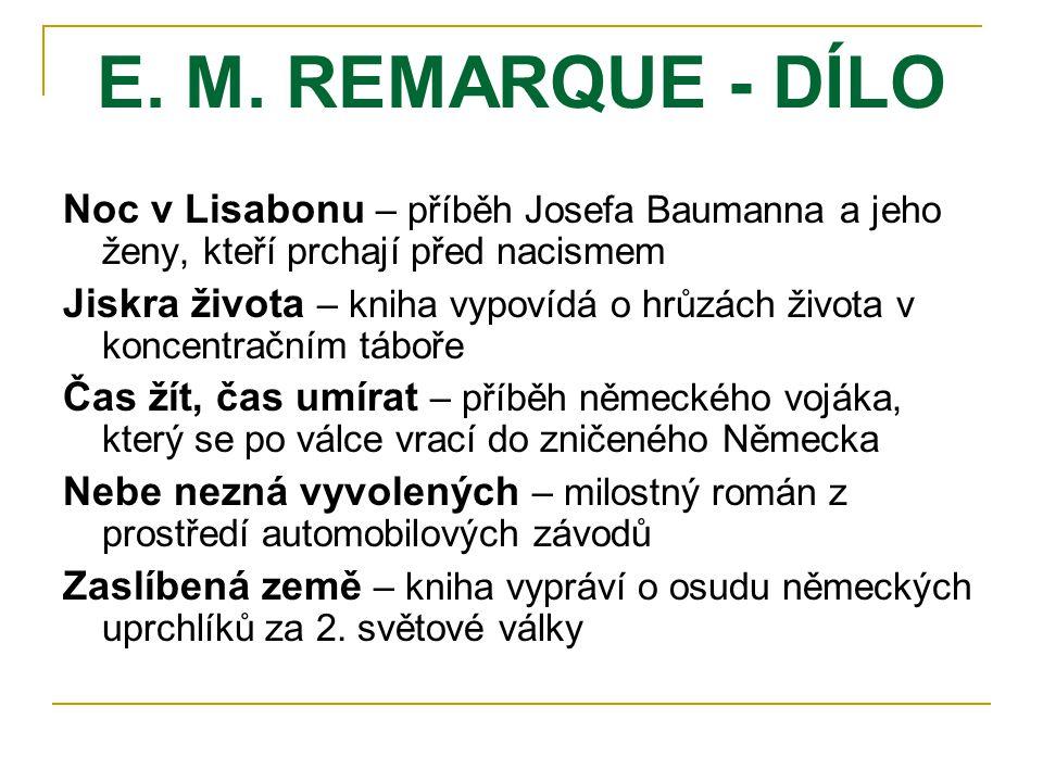 E. M. REMARQUE - DÍLO Noc v Lisabonu – příběh Josefa Baumanna a jeho ženy, kteří prchají před nacismem.