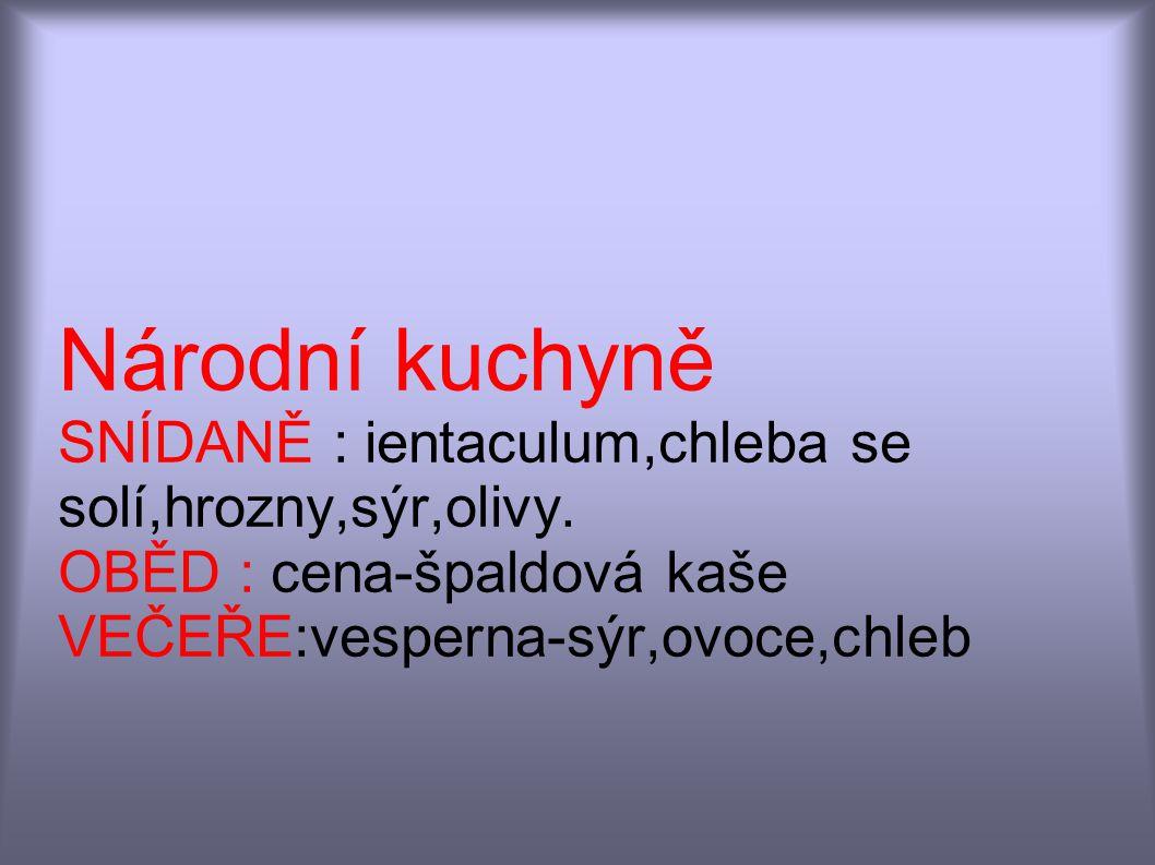 Národní kuchyně SNÍDANĚ : ientaculum,chleba se solí,hrozny,sýr,olivy.