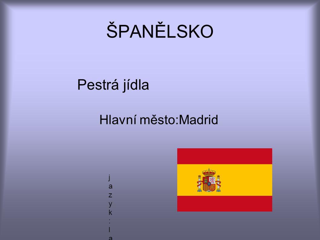 ŠPANĚLSKO Pestrá jídla Hlavní město:Madrid jazyk:latina