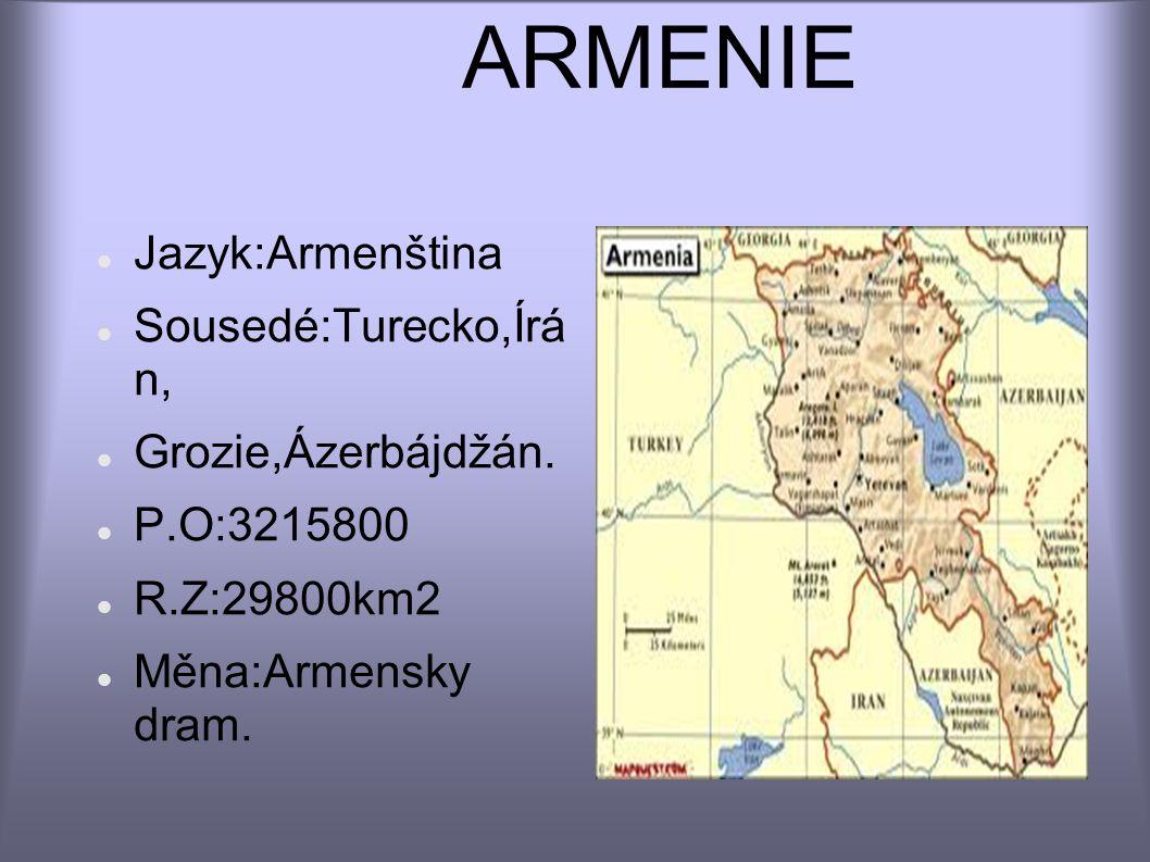 ARMENIE Jazyk:Armenština Sousedé:Turecko,Írá n, Grozie,Ázerbájdžán.