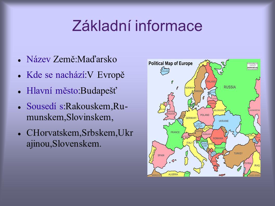 Základní informace Název Země:Maďarsko Kde se nachází:V Evropě