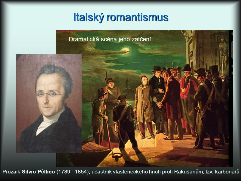Italský romantismus Dramatická scéna jeho zatčení.