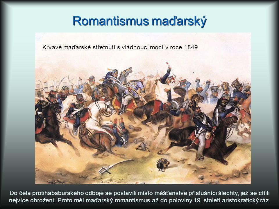 Romantismus maďarský Krvavé maďarské střetnutí s vládnoucí mocí v roce 1849.