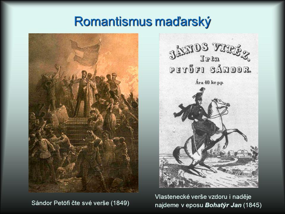 Romantismus maďarský Vlastenecké verše vzdoru i naděje najdeme v eposu Bohatýr Jan (1845) Sándor Petöfi čte své verše (1849)