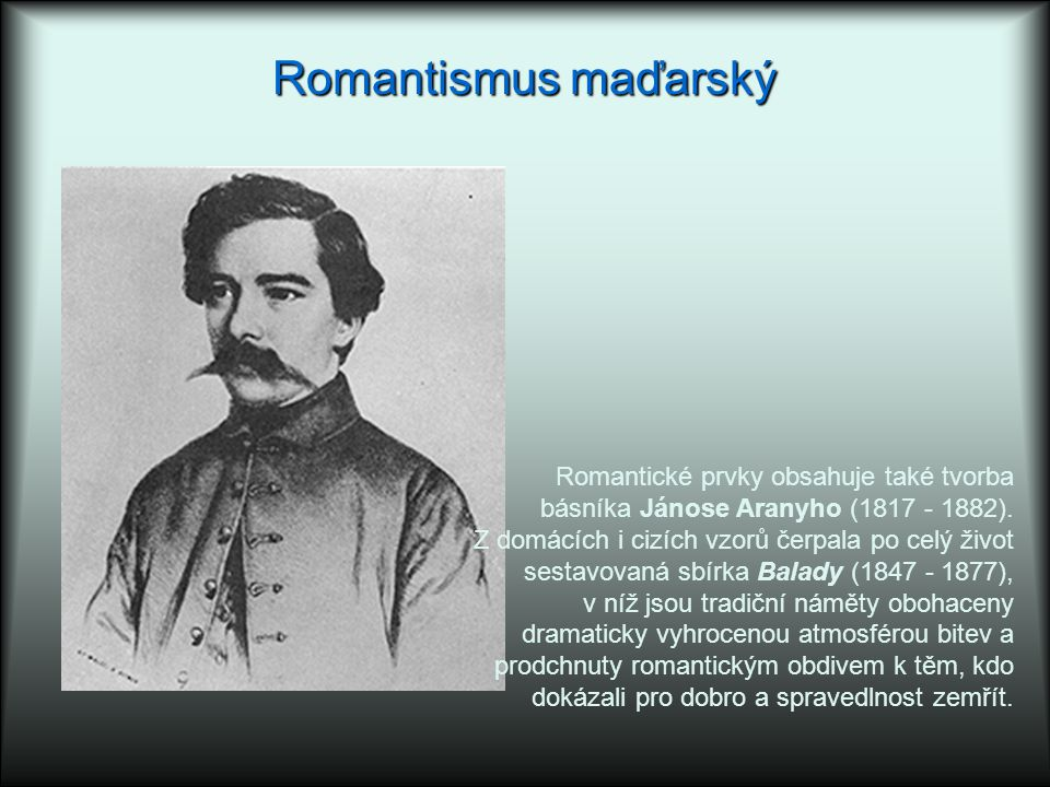 Romantismus maďarský Romantické prvky obsahuje také tvorba