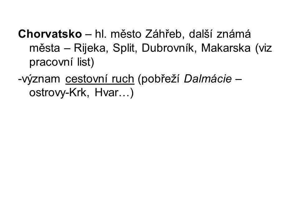 Chorvatsko – hl. město Záhřeb, další známá města – Rijeka, Split, Dubrovník, Makarska (viz pracovní list)