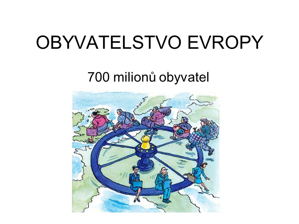 OBYVATELSTVO EVROPY 700 milionů obyvatel