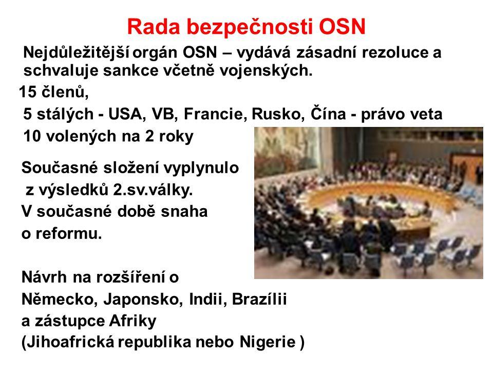Rada bezpečnosti OSN Nejdůležitější orgán OSN – vydává zásadní rezoluce a schvaluje sankce včetně vojenských.